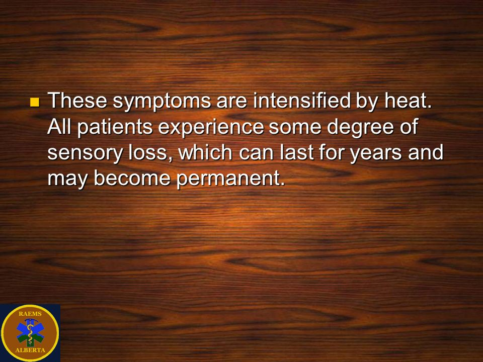 These symptoms are intensified by heat