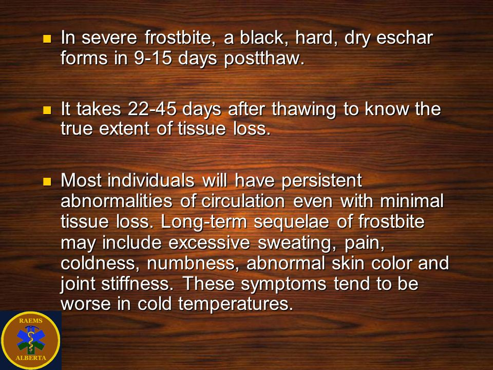 In severe frostbite, a black, hard, dry eschar forms in 9-15 days postthaw.