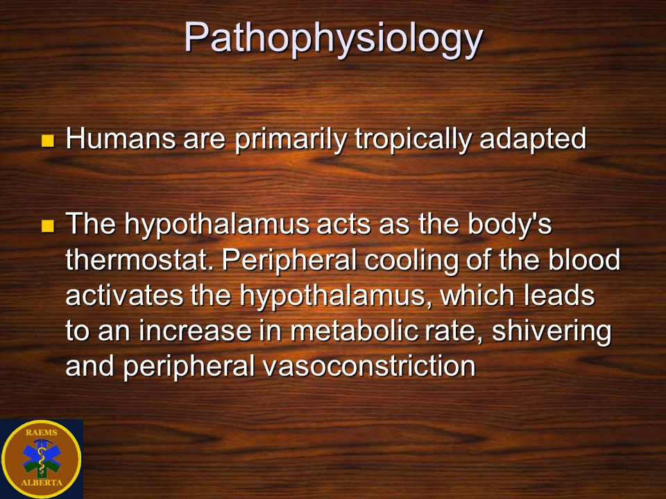 Pathophysiology Humans are primarily tropically adapted