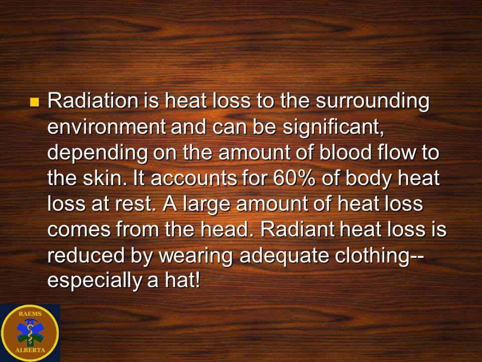 Radiation is heat loss to the surrounding environment and can be significant, depending on the amount of blood flow to the skin.