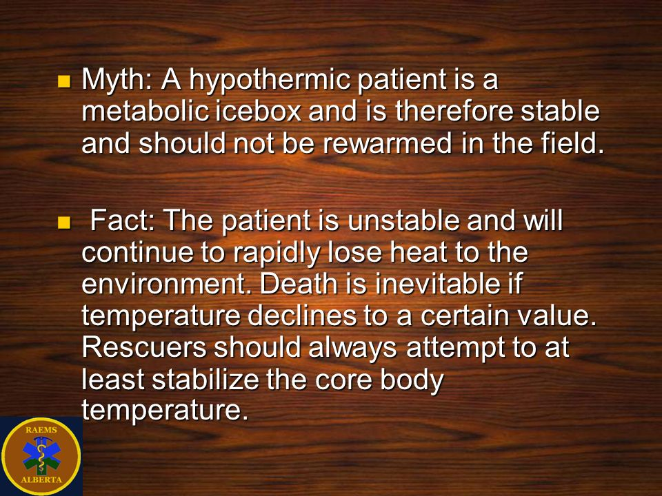 Myth: A hypothermic patient is a metabolic icebox and is therefore stable and should not be rewarmed in the field.