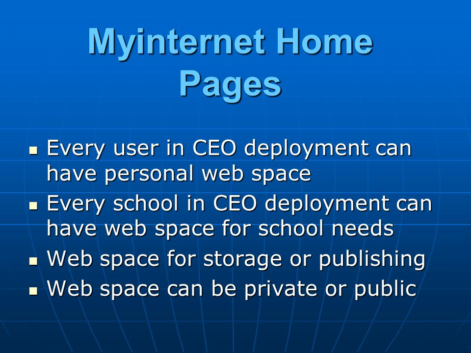 Myinternet Home Pages Every user in CEO deployment can have personal web space. Every school in CEO deployment can have web space for school needs.