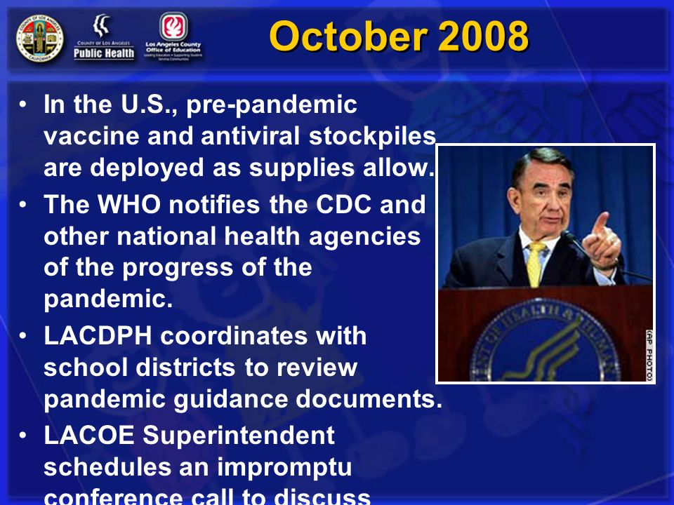 October 2008 In the U.S., pre-pandemic vaccine and antiviral stockpiles are deployed as supplies allow.