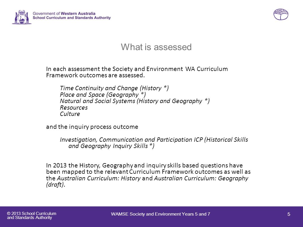 What is assessed In each assessment the Society and Environment WA Curriculum Framework outcomes are assessed.