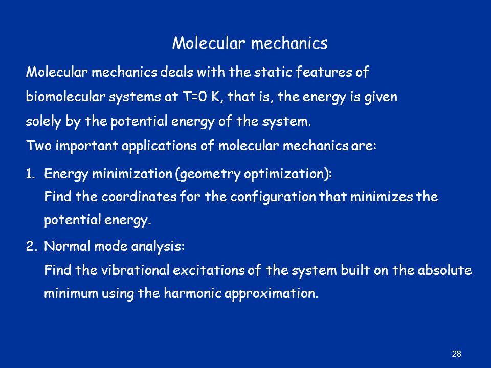 Molecular mechanics Molecular mechanics deals with the static features of. biomolecular systems at T=0 K, that is, the energy is given.