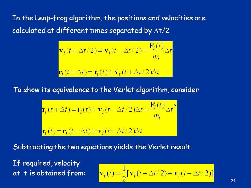 In the Leap-frog algorithm, the positions and velocities are calculated at different times separated by Dt/2