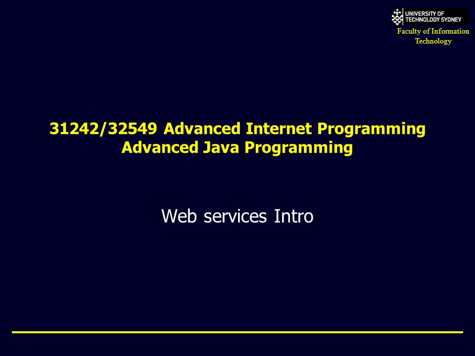 31242/32549 Advanced Internet Programming Advanced Java Programming