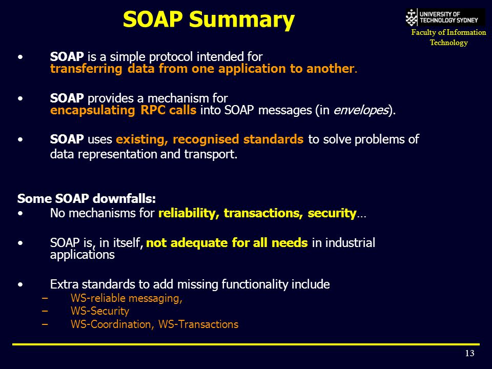 SOAP Summary SOAP is a simple protocol intended for transferring data from one application to another.