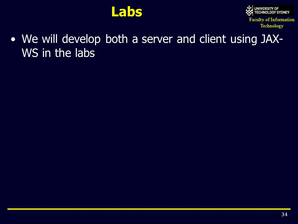 Labs We will develop both a server and client using JAX-WS in the labs
