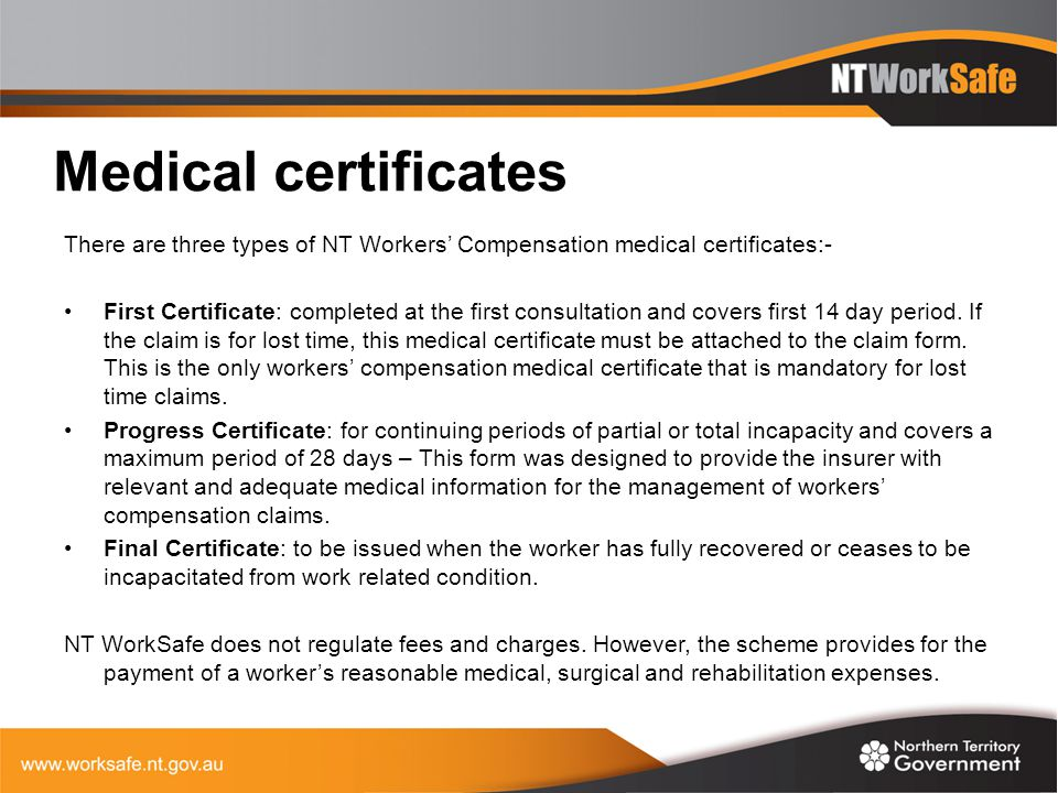 Medical certificates There are three types of NT Workers' Compensation medical certificates:-