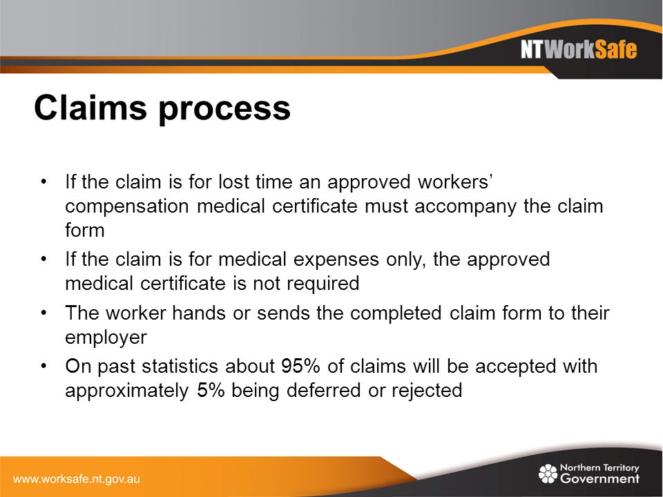 Claims process If the claim is for lost time an approved workers' compensation medical certificate must accompany the claim form.