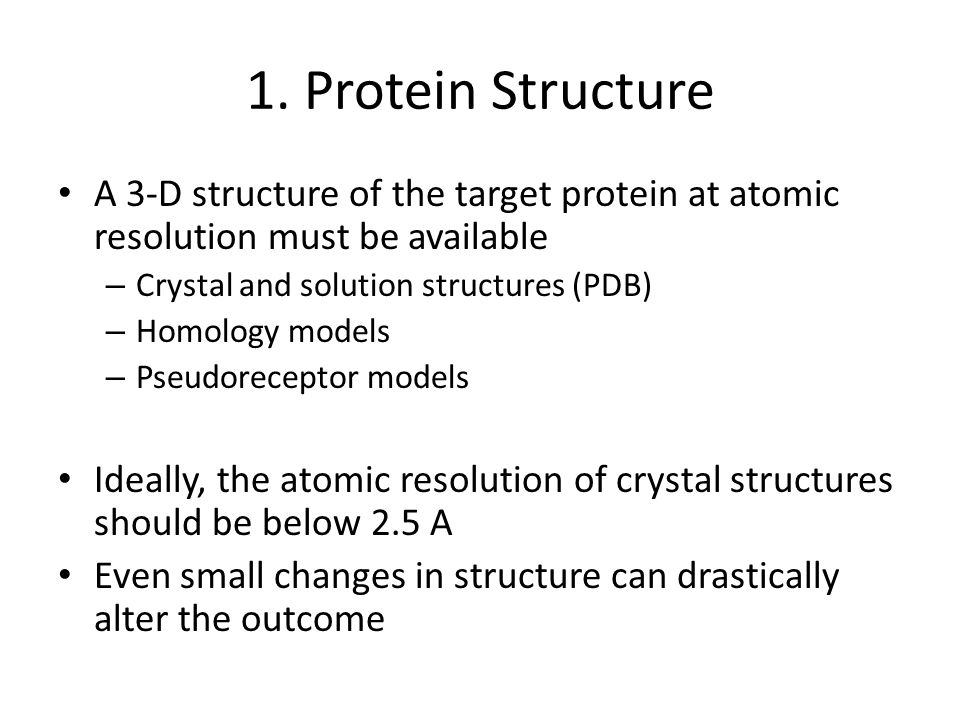1. Protein Structure A 3-D structure of the target protein at atomic resolution must be available. Crystal and solution structures (PDB)