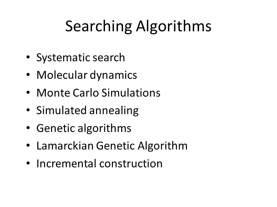 Searching Algorithms Systematic search Molecular dynamics