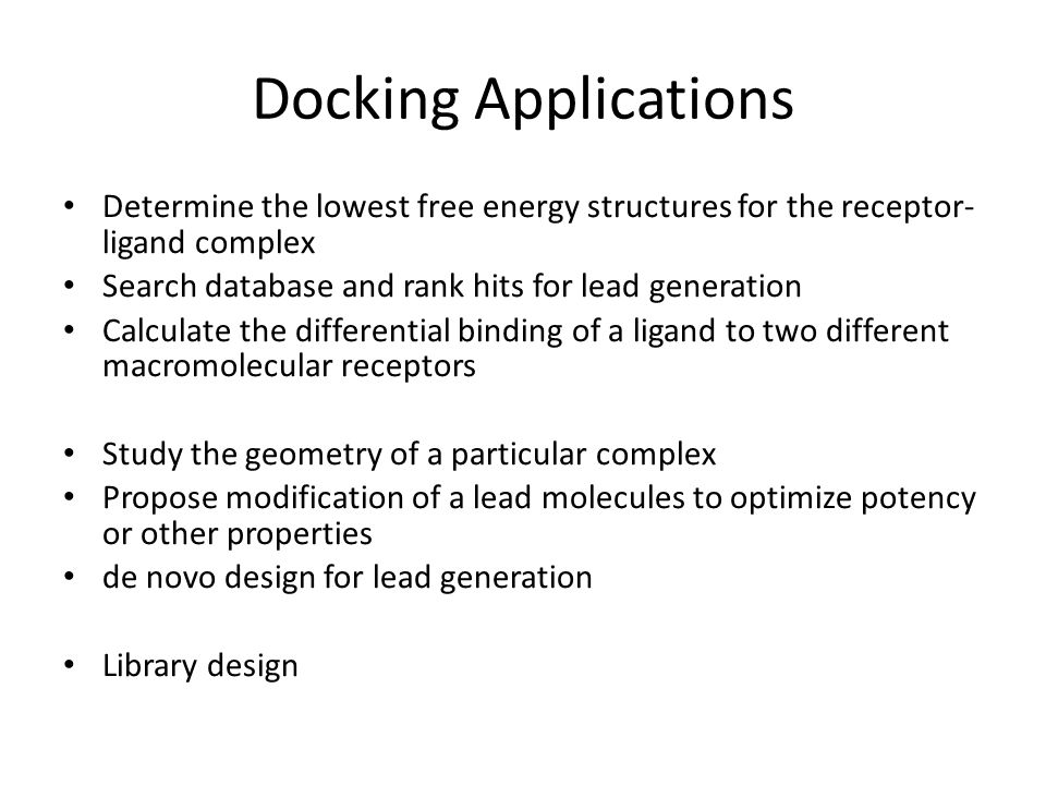 Docking Applications Determine the lowest free energy structures for the receptor-ligand complex. Search database and rank hits for lead generation.