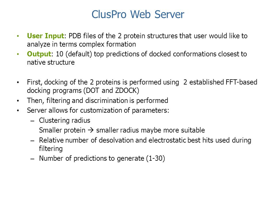 ClusPro Web Server User Input: PDB files of the 2 protein structures that user would like to analyze in terms complex formation.