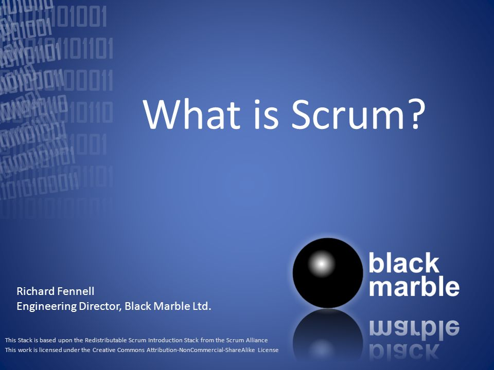 What is Scrum Richard Fennell Engineering Director, Black Marble Ltd.