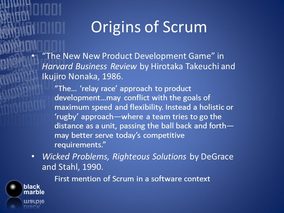 Origins of Scrum The New New Product Development Game in Harvard Business Review by Hirotaka Takeuchi and Ikujiro Nonaka,