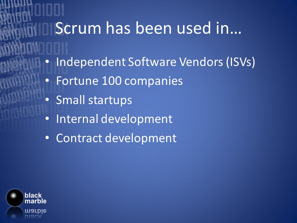 Scrum has been used in… Independent Software Vendors (ISVs)