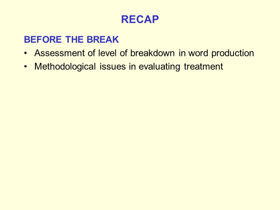 RECAP BEFORE THE BREAK. Assessment of level of breakdown in word production.