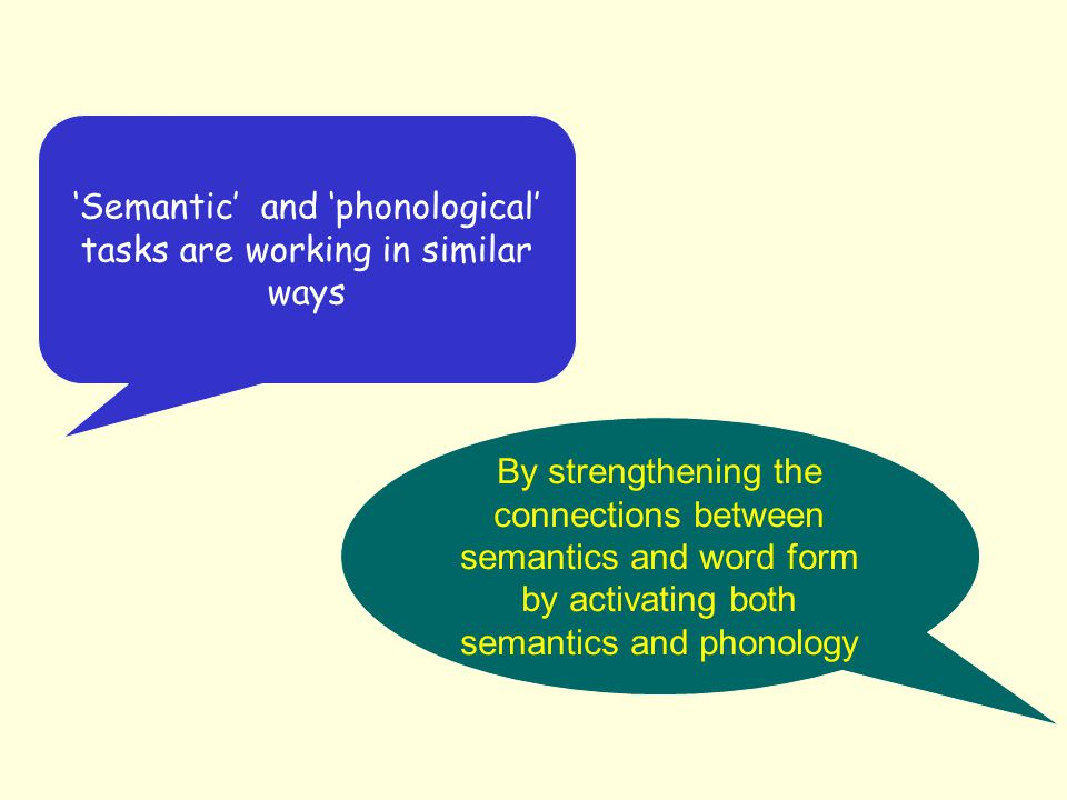 'Semantic' and 'phonological' tasks are working in similar ways