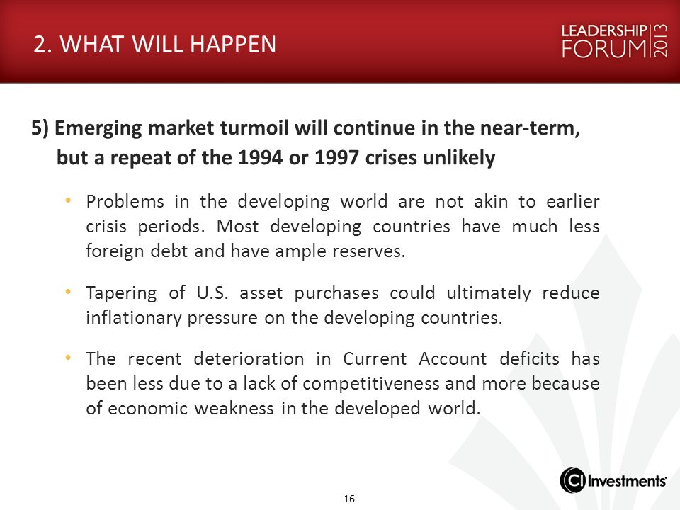 2. WHAT WILL HAPPEN 5) Emerging market turmoil will continue in the near-term, but a repeat of the 1994 or 1997 crises unlikely.