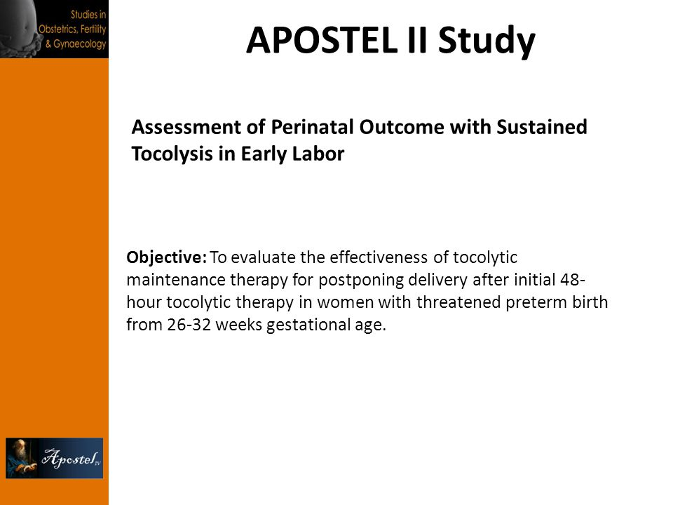 APOSTEL II Study Assessment of Perinatal Outcome with Sustained Tocolysis in Early Labor.