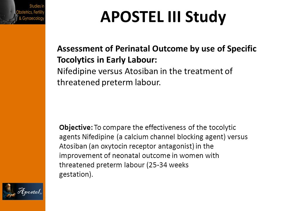 APOSTEL III Study Assessment of Perinatal Outcome by use of Specific Tocolytics in Early Labour: