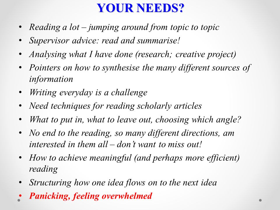 YOUR NEEDS Reading a lot – jumping around from topic to topic