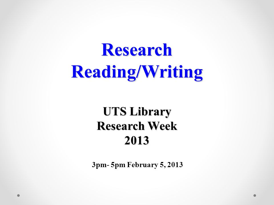 Research Reading/Writing UTS Library Research Week 2013