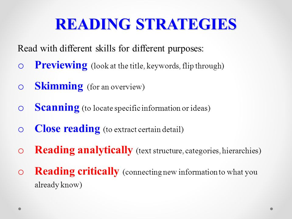 READING STRATEGIES Read with different skills for different purposes: Previewing (look at the title, keywords, flip through)
