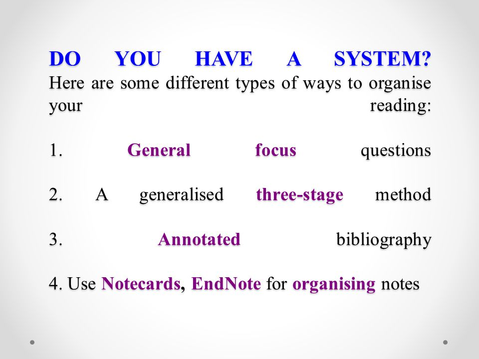 DO YOU HAVE A SYSTEM. Here are some different types of ways to organise your reading: 1.