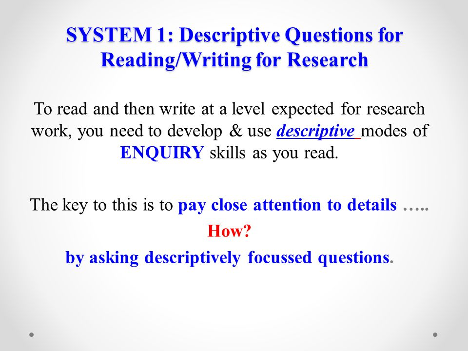 SYSTEM 1: Descriptive Questions for Reading/Writing for Research