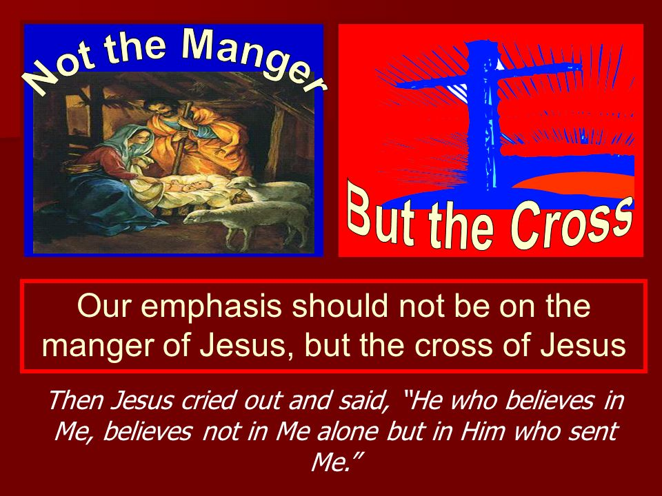 Not the Manger but the Cross
