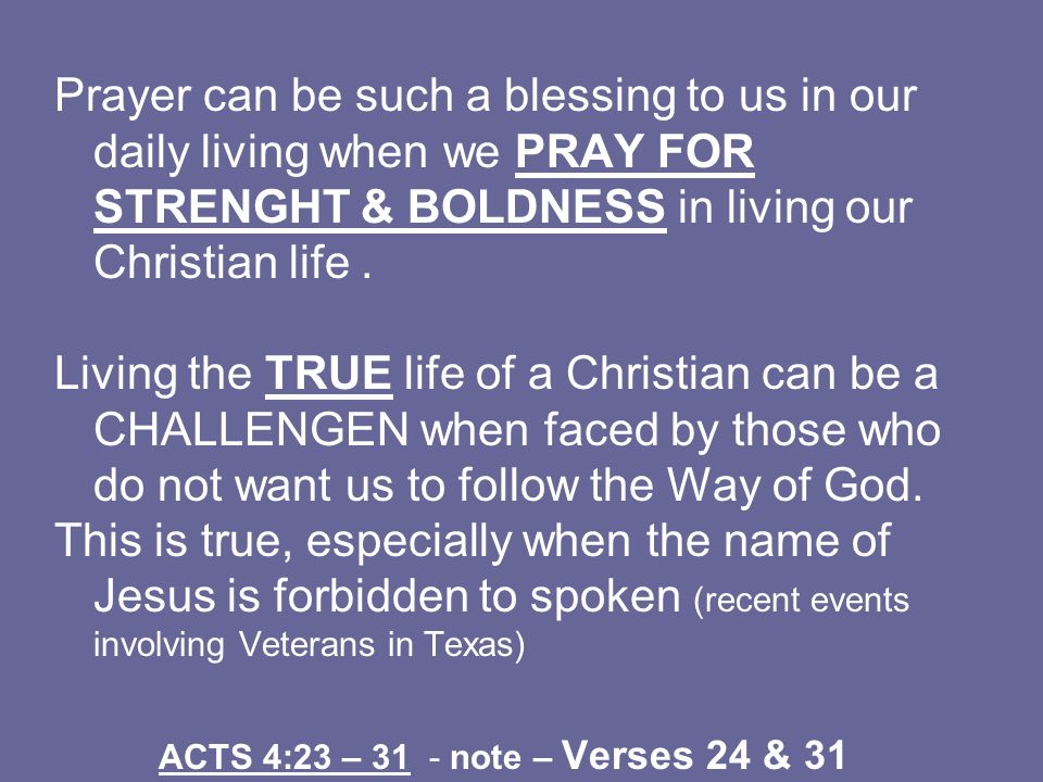 Prayer can be such a blessing to us in our daily living when we PRAY FOR STRENGHT & BOLDNESS in living our Christian life .