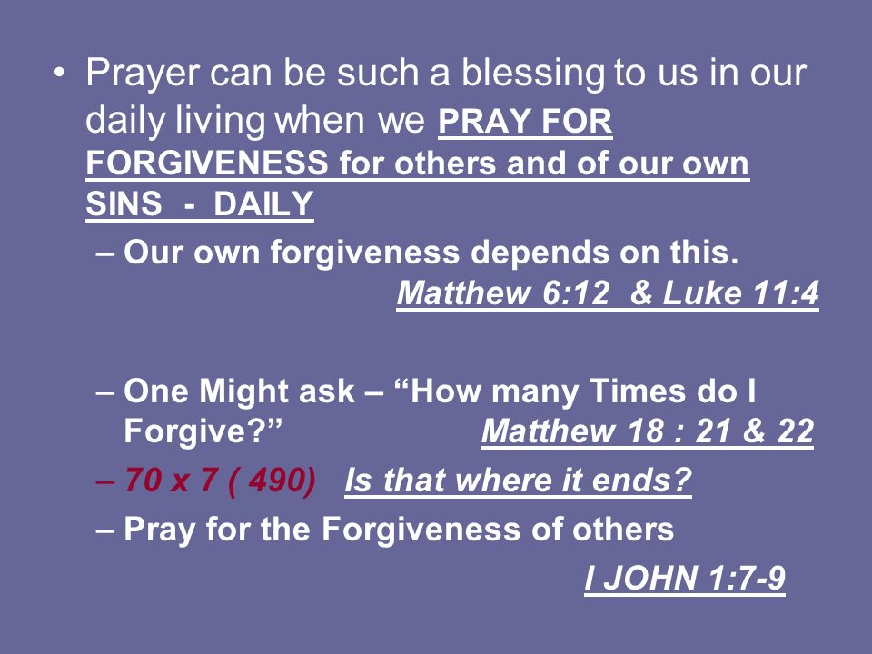 Prayer can be such a blessing to us in our daily living when we PRAY FOR FORGIVENESS for others and of our own SINS - DAILY