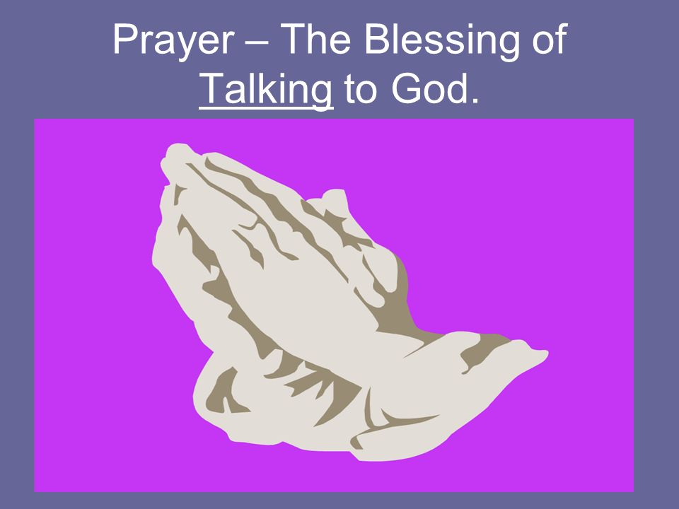 Prayer – The Blessing of Talking to God.