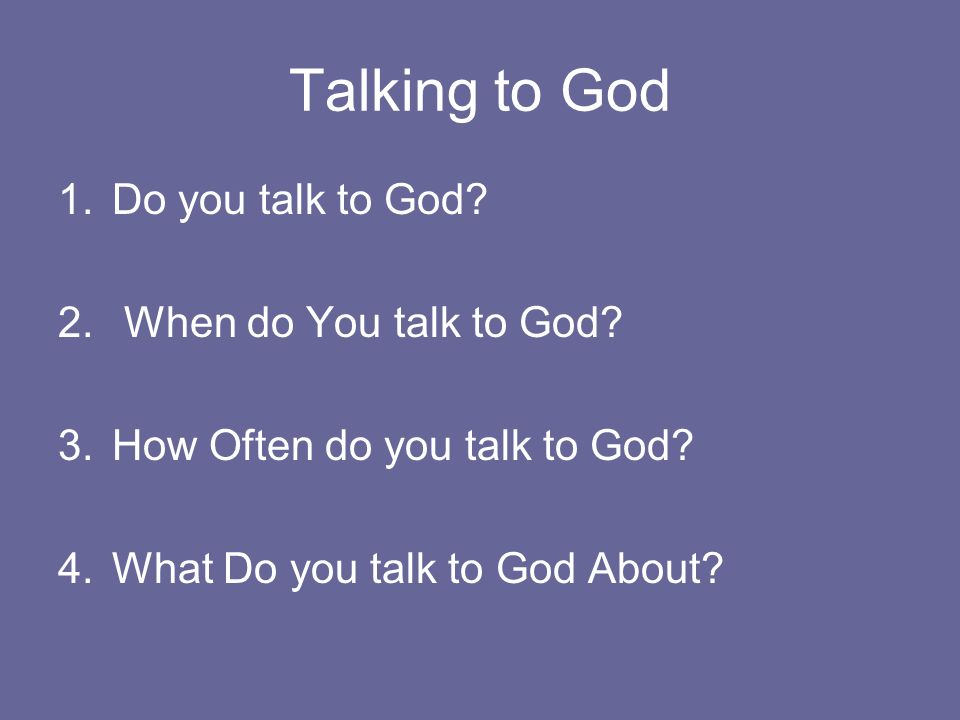 Talking to God Do you talk to God When do You talk to God