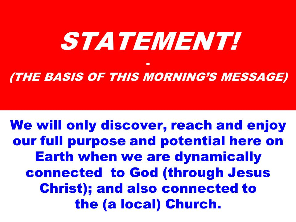 STATEMENT! - (THE BASIS OF THIS MORNING'S MESSAGE)