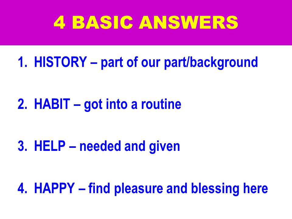 4 BASIC ANSWERS HISTORY – part of our part/background