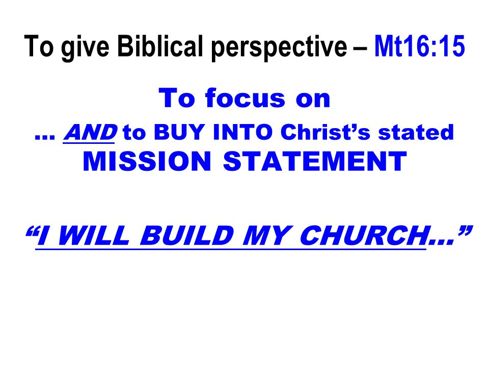 To give Biblical perspective – Mt16:15