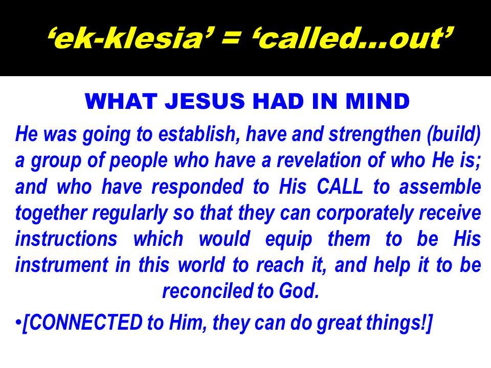 'ek-klesia' = 'called…out'