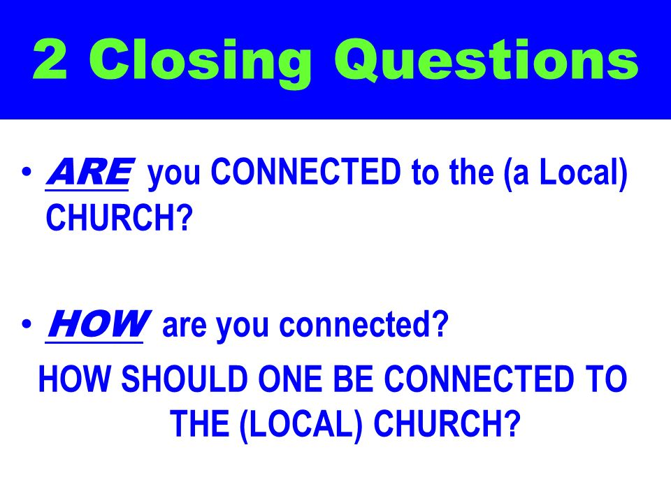 HOW SHOULD ONE BE CONNECTED TO THE (LOCAL) CHURCH