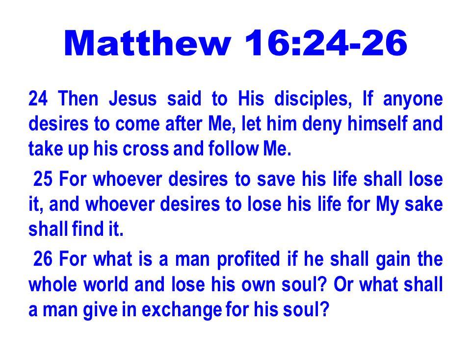 Matthew 16:24-26