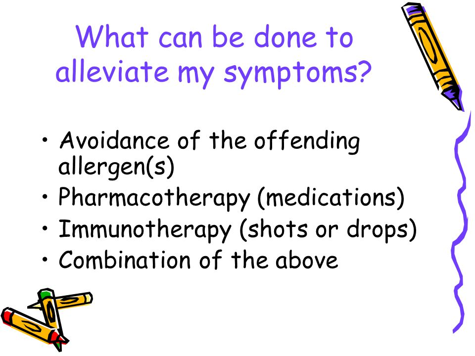 What can be done to alleviate my symptoms