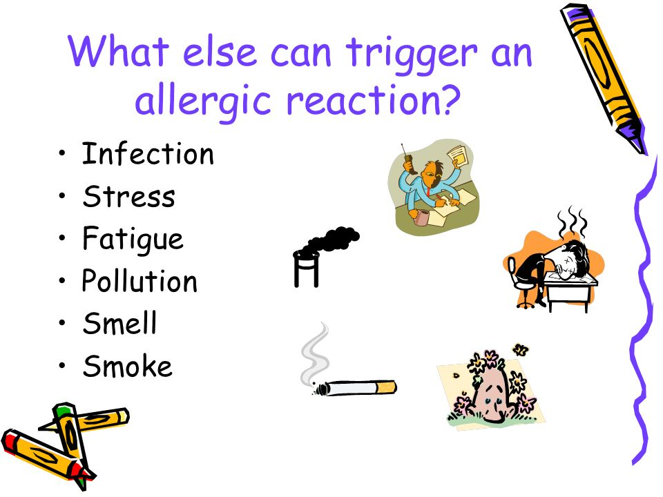 What else can trigger an allergic reaction