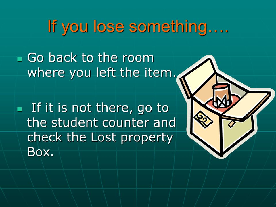If you lose something…. Go back to the room where you left the item.