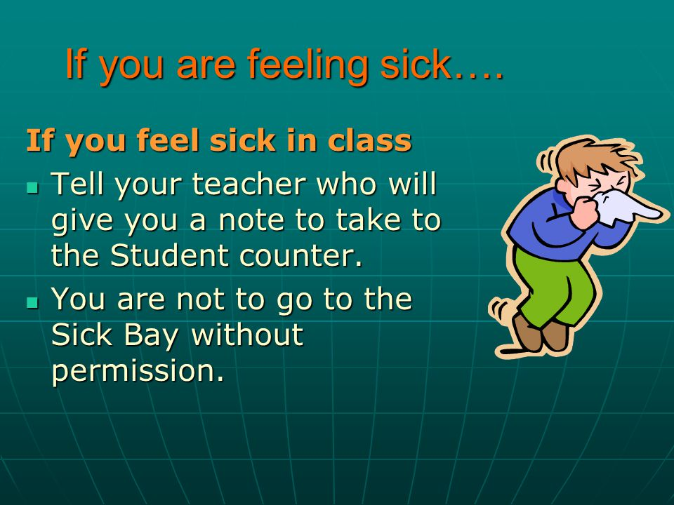 If you are feeling sick….