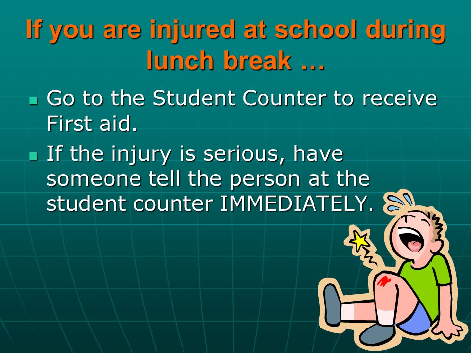 If you are injured at school during lunch break …