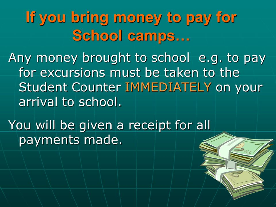 If you bring money to pay for School camps…