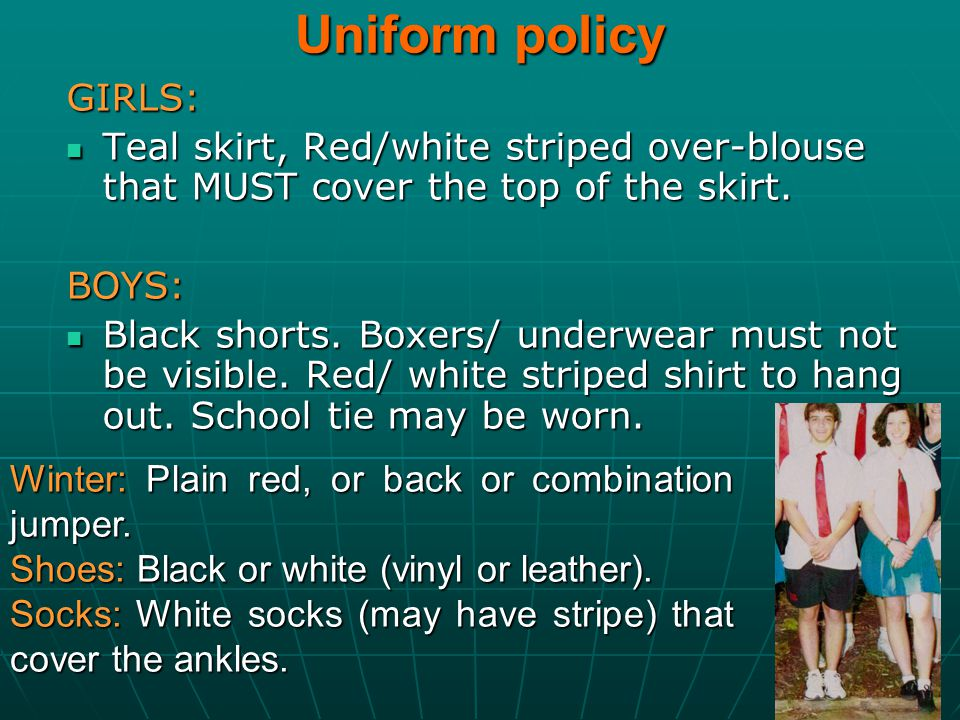 Uniform policy GIRLS: Teal skirt, Red/white striped over-blouse that MUST cover the top of the skirt.